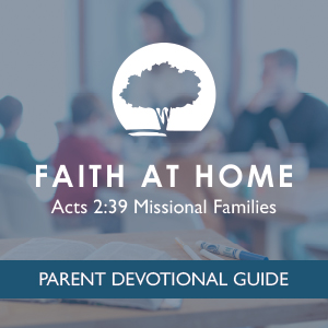 Faith At Home - Missional Families Parent Guide