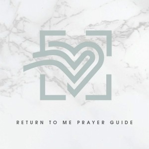 Return to Me Devotional Prayer Guide